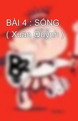BÀI 4 : SÓNG  ( Xuân Quỳnh )