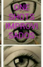 ONE SHOTS IMPROVISADOS by Smal13