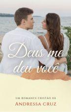 Deus me deu você! (Primeiro Livro) by AndressaSousa026