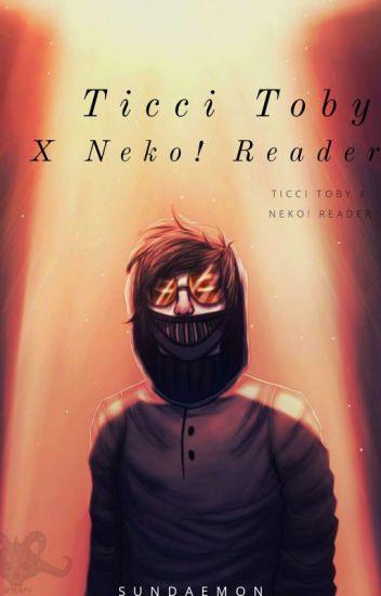 Ticci Toby X Neko!Reader