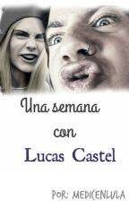 Una semana con Lucas Castel (Lucas y tu) by medicenlula
