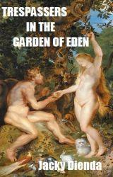 Trespassers in the Garden of Eden by JackyDienda