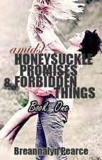 Amidst Honeysuckle, Promises, and Forbidden Things : Book One (Revising ) by Forbiddenlove-things