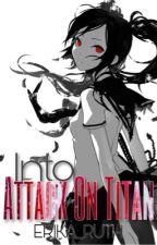 Into Attack on Titan (AOT Fanfic) by KITTYKAT-SENPAI