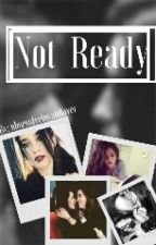 Not ready (A Camren Fanfiction) by obsessivelovatolover