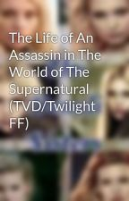 The Life of An Assassin in The World of The Supernatural (TVD/Twilight FF) by VampireMania101