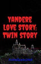 Yandere Love Story: Twin story by Neko-Queen12