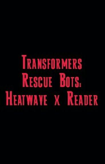 Transformers Rescue Bots: Heatwave X Reader