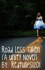 Road Less Taken (A Unity Novel) by redtulips1201