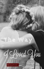 The Way I Loved You (GxG) by redgrew_