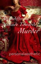 An Indifferent Attitude Towards Murder by personalaesthetic