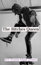 The Bitches Queen [Under Editing] by PurpleMessDream