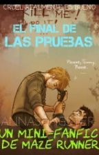 EL FINAL DE LAS PRUEBAS [Final Alternativo de La Cura Mortal] by AnnaSangster