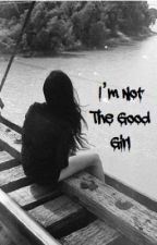 I'm Not the Good Girl by inthecornerofyoureye