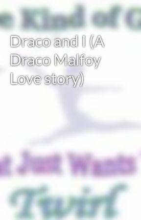 Draco and I (A Draco Malfoy Love story) by SamiDracoMalfoy