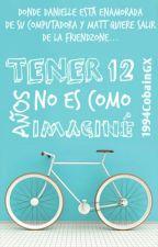 Tener 12 Años No Es Como Imaginé #1 [#Wattys2016] by 1994CobainGX