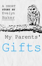 My Parents' Gifts by EvelynBaker
