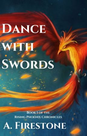 Dance with Swords | Book 1 of the Rising Phoenix Chronicles by Ashburn1198