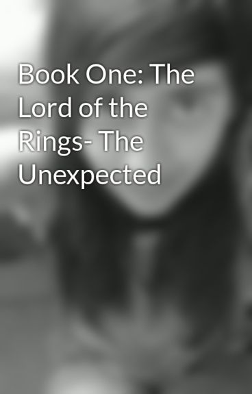 Book One: The Lord of the Rings- The Unexpected by AyeshaGoesRawrrr96