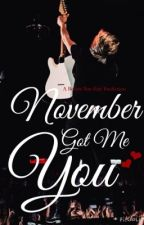 NOVEMBER GOT ME YOU || #Wattys2016 by BYE_Imagines