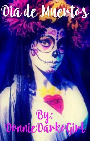 Dia de los Muertos [Under Heavy Editing] by DonnieDarkoGirl