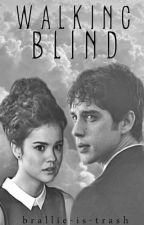 Walking Blind :: Brallie AU [COMPLETED] by brallie-is-trash