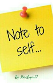 Note to Self by RoseLupin27