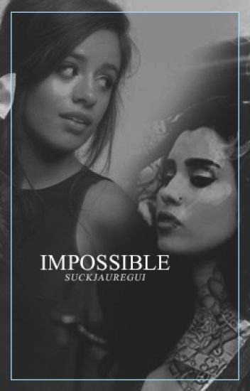 Impossible (Camren)