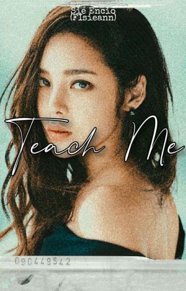 Teach Me... by FIsieann (COMPLETE)