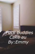 Fuck Buddies //Cake au by fizzymuke
