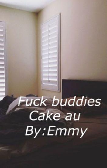Fuck Buddies //Cake au