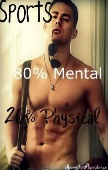 Sports 80% mental 20% physical(Romantic Comedy) (REWRITING)