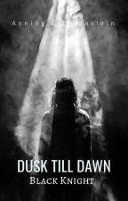 Dusk Till Dawn: Black Night (Book 2) by AnningFrankenstein