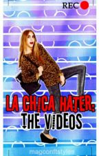 La Chica Hater: The Videos by itsbstylinson