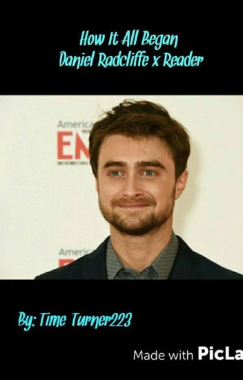 How It All Began (Daniel Radcliffe x reader)