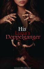 His Luna's Doppelganger by AmazedBookLover