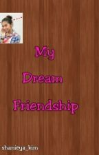 My Dream Friendship by shanieya_kim