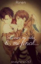 Tu eres mi vida y mi Final...    Riren    De todo :3 CANCELADA. by AndyPerez257