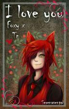 I love you, Foxy x Tn (el amor nace en la noche) [Editando] by Serenasenpai