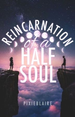 Reincarnation of a Half Soul #Wattys2017 by pixieblaire