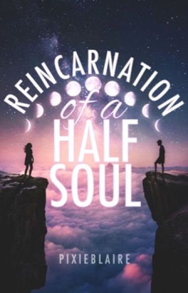 Reincarnation of a Half Soul #Wattys2016 by pixieblaire