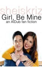 Girl, Be Mine (ALDUB x Completed) by zellebites