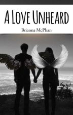 A Love Unheard [On Hold] by BriTheBiblio