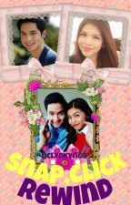 Snap,Click,Rewind (Aldub Fanfiction❤) by -evanescence