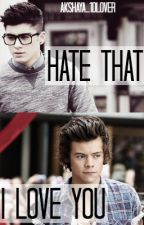 Hate that I love you [Zarry] by Akshaya_1Dlover