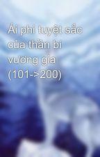 Ái phi tuyệt sắc của thần bí vương gia (101->200) by GlacialCrystal