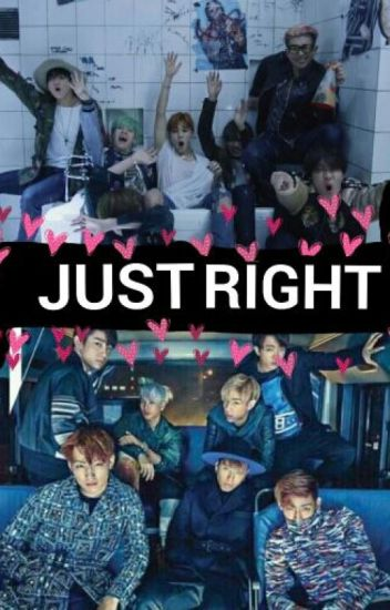 Just Right (got7 & bts fanfic)