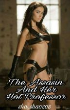 """The ASSASIN AND HER Hot Professor""(R-18)Not Edited Wattys2016 by sha_sha0808"