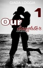 Our Daughter. 1 (WATTYS2015) by Giada_Loggia
