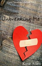 Unbreaking Me (A Short Narratives Collection Vol. 2) by KayeAllen-official